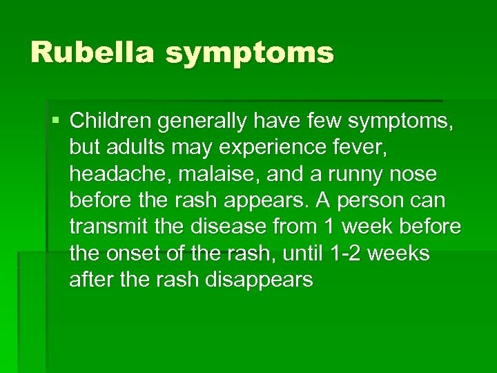 Rubella symptoms § Children generally have few symptoms, but adults may experience fever, headache,