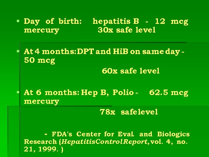 § Day of birth: hepatitis B - 12 mcg mercury 30 x safe level