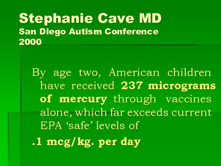 Stephanie Cave MD San Diego Autism Conference 2000 By age two, American children have
