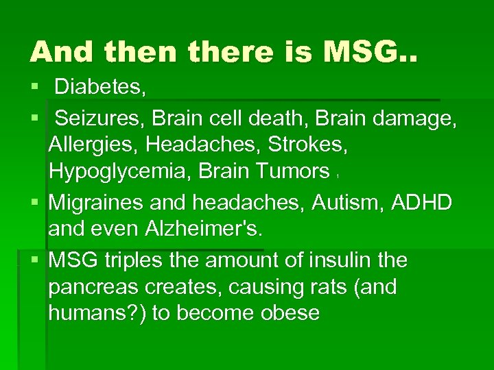 And then there is MSG. . § Diabetes, § Seizures, Brain cell death, Brain