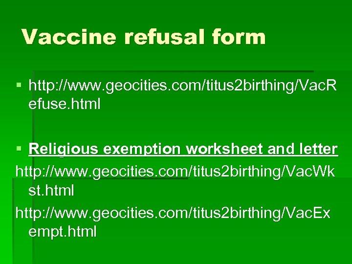 Vaccine refusal form § http: //www. geocities. com/titus 2 birthing/Vac. R efuse. html §
