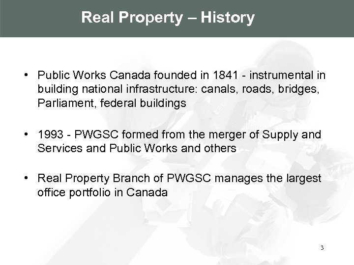 Real Property – History • Public Works Canada founded in 1841 - instrumental in