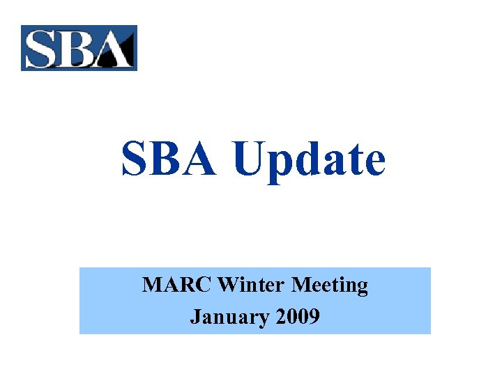 SBA Update MARC Winter Meeting January 2009