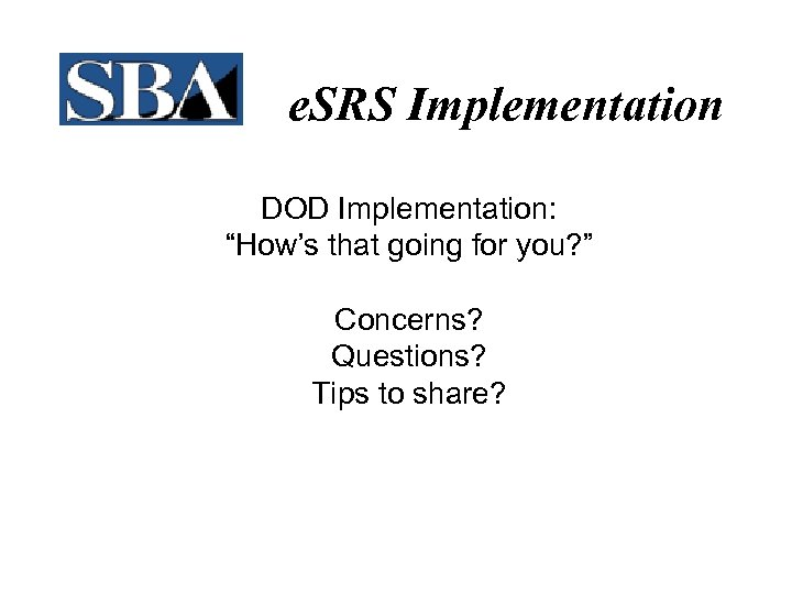"e. SRS Implementation DOD Implementation: ""How's that going for you? "" Concerns? Questions? Tips"