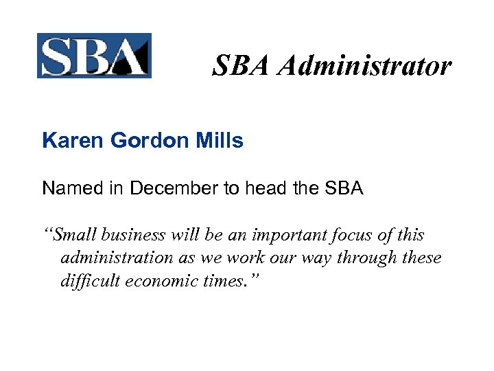 "SBA Administrator Karen Gordon Mills Named in December to head the SBA ""Small business"