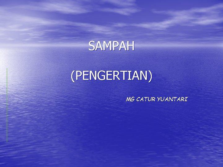 SAMPAH (PENGERTIAN) MG CATUR YUANTARI