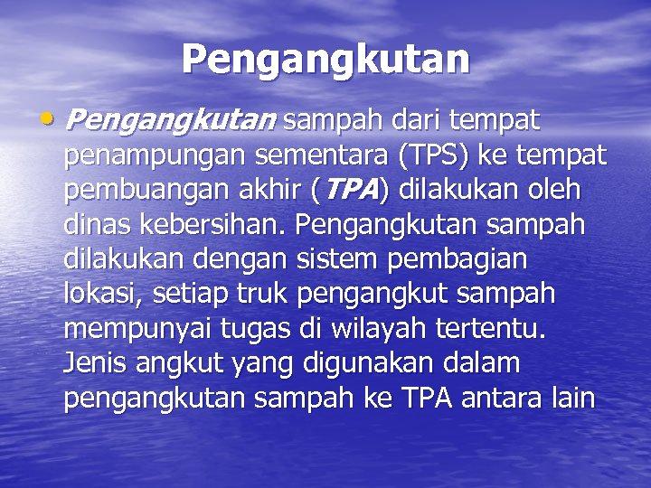 Pengangkutan • Pengangkutan sampah dari tempat penampungan sementara (TPS) ke tempat pembuangan akhir (TPA)