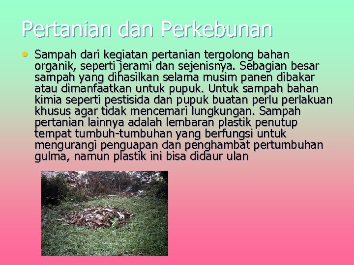 Pertanian dan Perkebunan • Sampah dari kegiatan pertanian tergolong bahan organik, seperti jerami dan