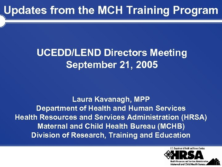Updates from the MCH Training Program UCEDD/LEND Directors Meeting September 21, 2005 Laura Kavanagh,