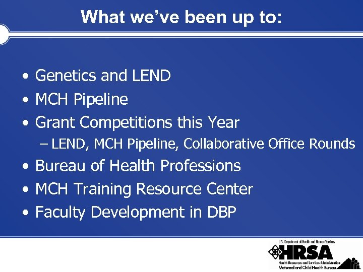 What we've been up to: • Genetics and LEND • MCH Pipeline • Grant