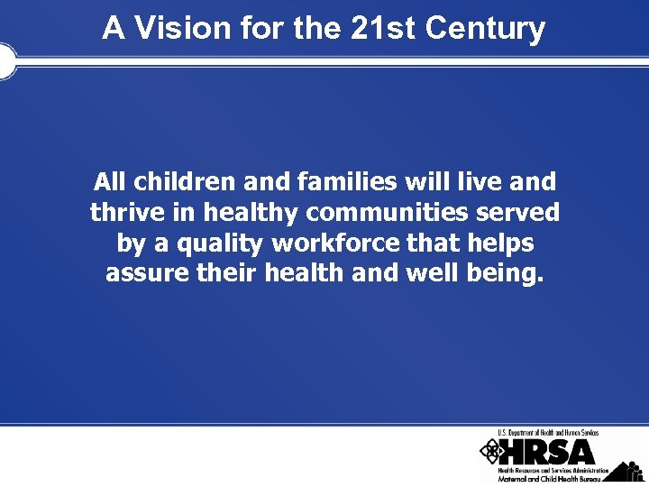 A Vision for the 21 st Century All children and families will live and