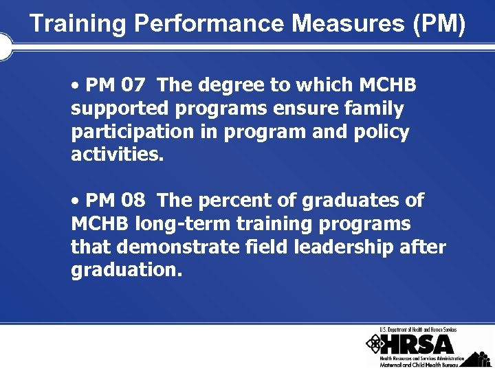Training Performance Measures (PM) • PM 07 The degree to which MCHB supported programs