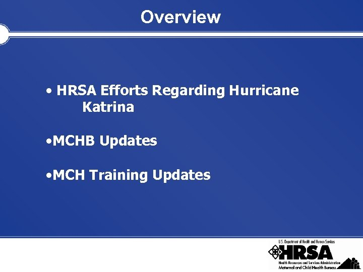 Overview • HRSA Efforts Regarding Hurricane Katrina • MCHB Updates • MCH Training Updates