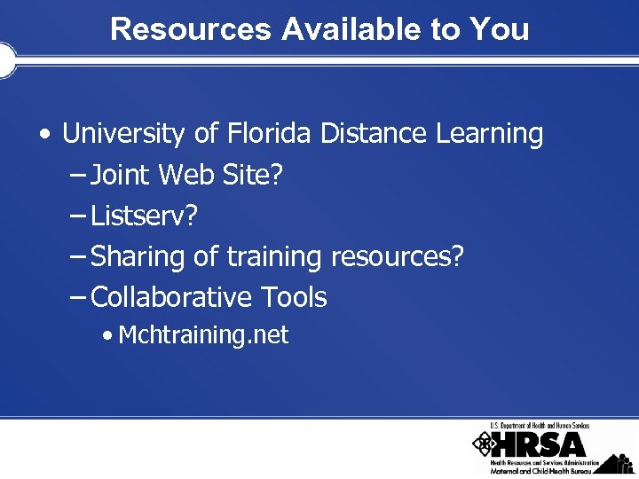 Resources Available to You • University of Florida Distance Learning – Joint Web Site?