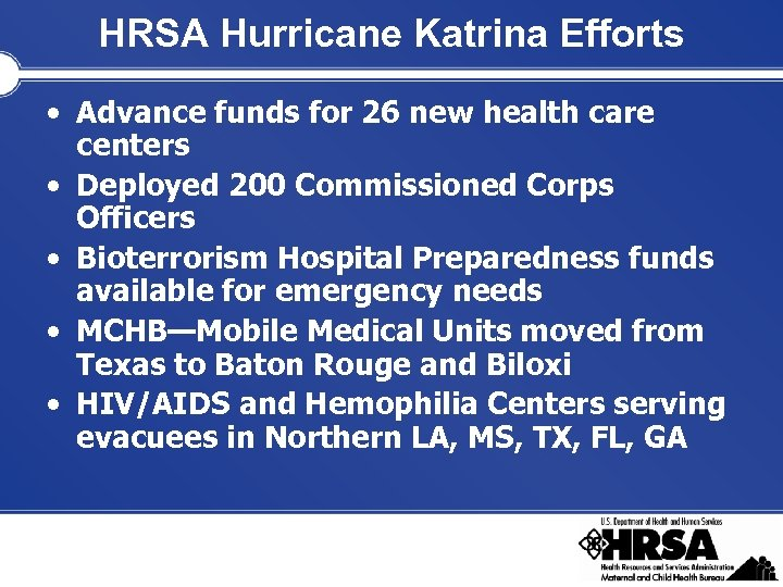 HRSA Hurricane Katrina Efforts • Advance funds for 26 new health care centers •