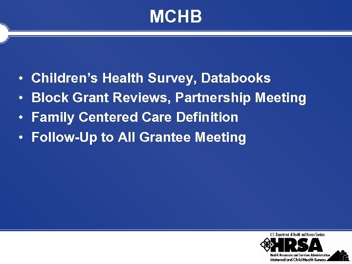 MCHB • • Children's Health Survey, Databooks Block Grant Reviews, Partnership Meeting Family Centered