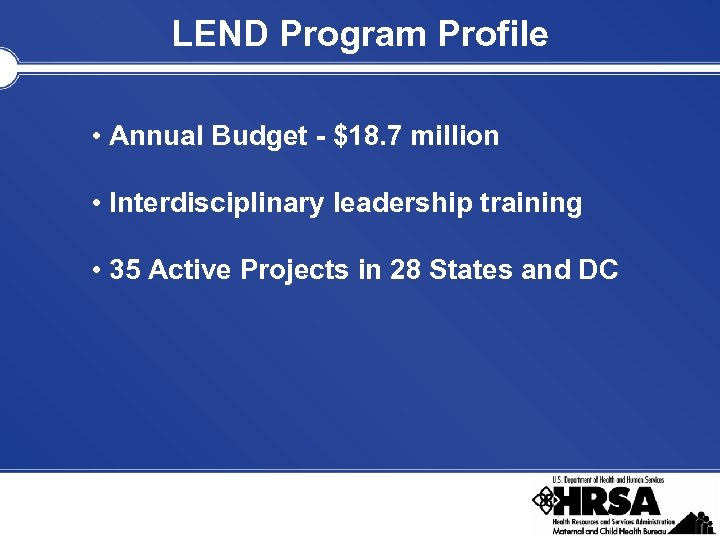 LEND Program Profile • Annual Budget - $18. 7 million • Interdisciplinary leadership training