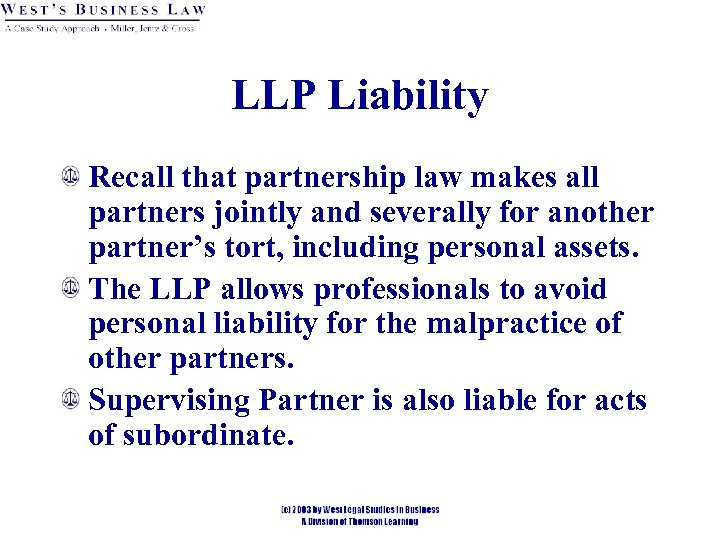 LLP Liability Recall that partnership law makes all partners jointly and severally for another