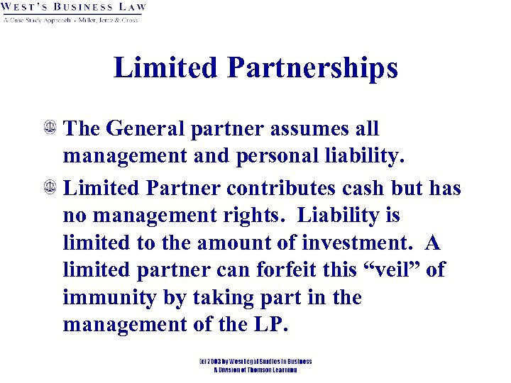 Limited Partnerships The General partner assumes all management and personal liability. Limited Partner contributes