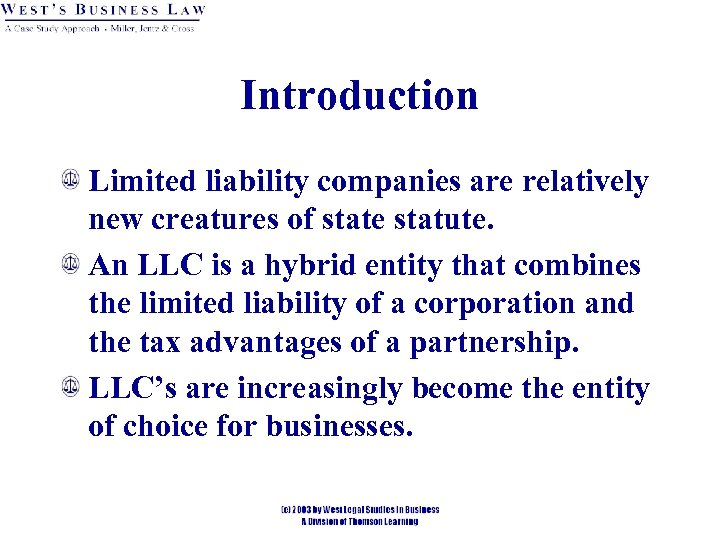 Introduction Limited liability companies are relatively new creatures of state statute. An LLC is