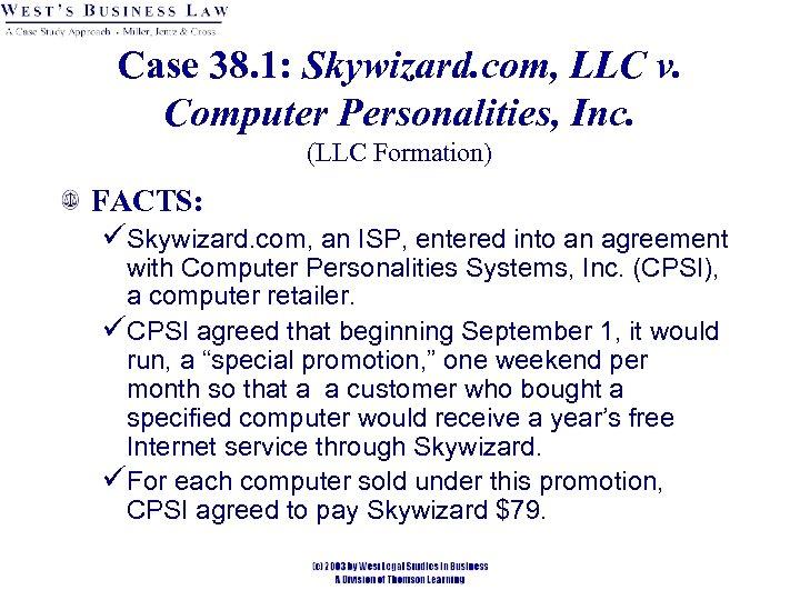 Case 38. 1: Skywizard. com, LLC v. Computer Personalities, Inc. (LLC Formation) FACTS: üSkywizard.