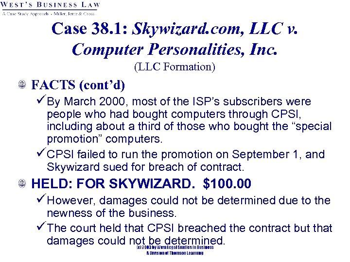 Case 38. 1: Skywizard. com, LLC v. Computer Personalities, Inc. (LLC Formation) FACTS (cont'd)