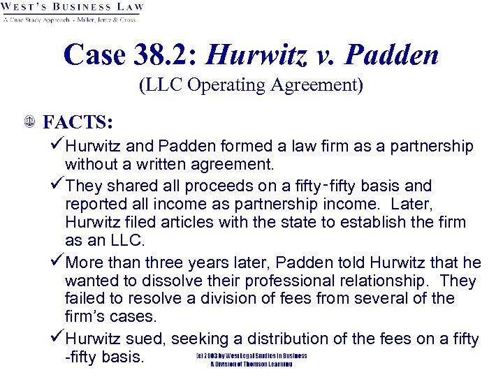 Case 38. 2: Hurwitz v. Padden (LLC Operating Agreement) FACTS: üHurwitz and Padden formed