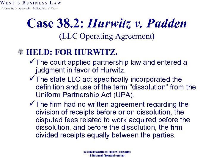 Case 38. 2: Hurwitz v. Padden (LLC Operating Agreement) HELD: FOR HURWITZ. üThe court