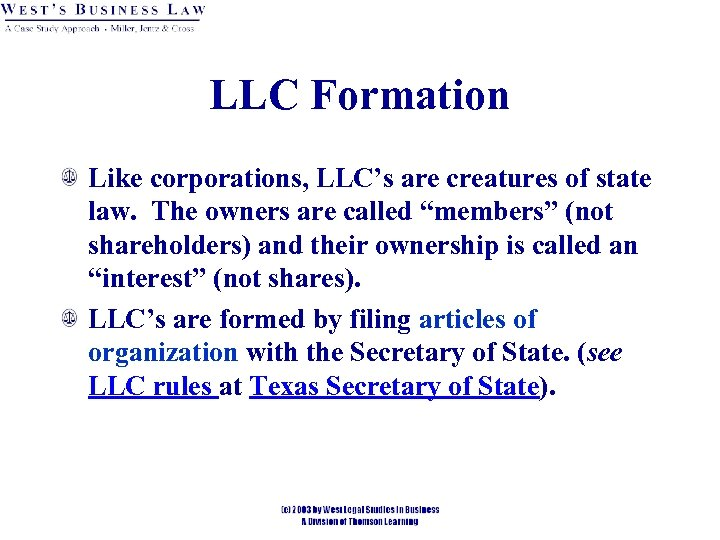 LLC Formation Like corporations, LLC's are creatures of state law. The owners are called