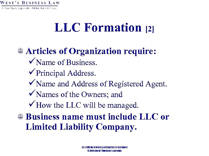 LLC Formation [2] Articles of Organization require: üName of Business. üPrincipal Address. üName and