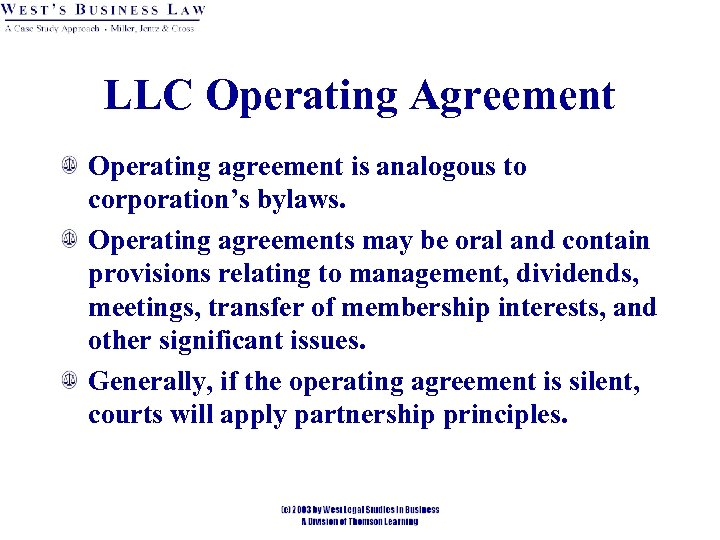 LLC Operating Agreement Operating agreement is analogous to corporation's bylaws. Operating agreements may be
