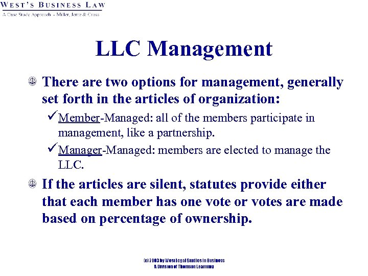 LLC Management There are two options for management, generally set forth in the articles