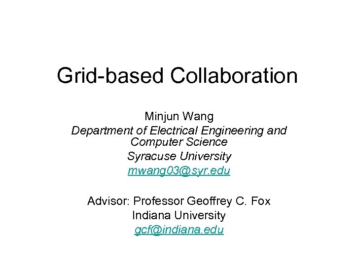Grid-based Collaboration Minjun Wang Department of Electrical Engineering and Computer Science Syracuse University mwang