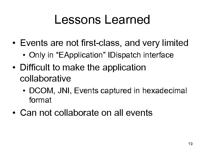"Lessons Learned • Events are not first-class, and very limited • Only in ""EApplication"""