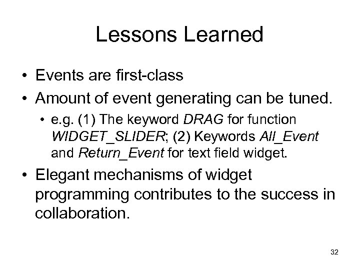 Lessons Learned • Events are first-class • Amount of event generating can be tuned.
