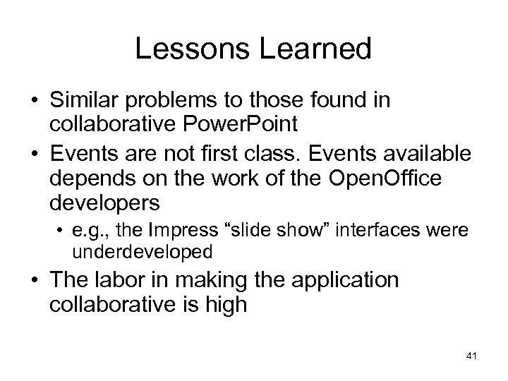 Lessons Learned • Similar problems to those found in collaborative Power. Point • Events