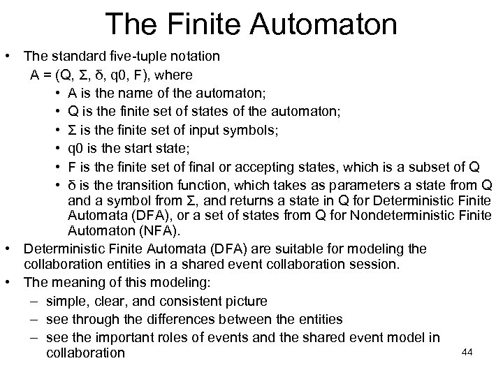 The Finite Automaton • The standard five-tuple notation A = (Q, Σ, δ, q