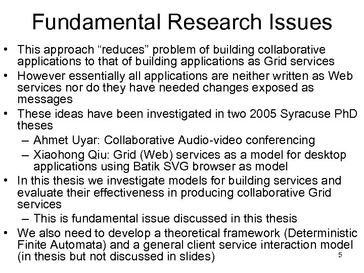"Fundamental Research Issues • This approach ""reduces"" problem of building collaborative applications to that"