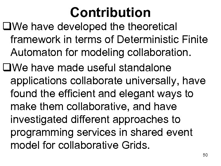 Contribution q. We have developed theoretical framework in terms of Deterministic Finite Automaton for