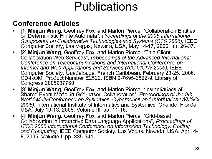 "Publications Conference Articles • • [1] Minjun Wang, Geoffrey Fox, and Marlon Pierce, ""Collaboration"