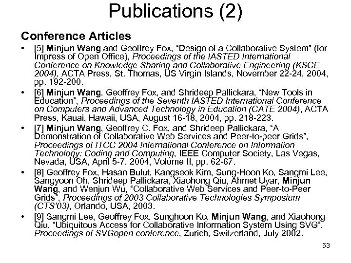 "Publications (2) Conference Articles • • • [5] Minjun Wang and Geoffrey Fox, ""Design"