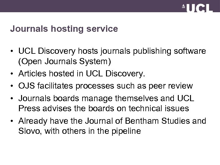 Journals hosting service • UCL Discovery hosts journals publishing software (Open Journals System) •