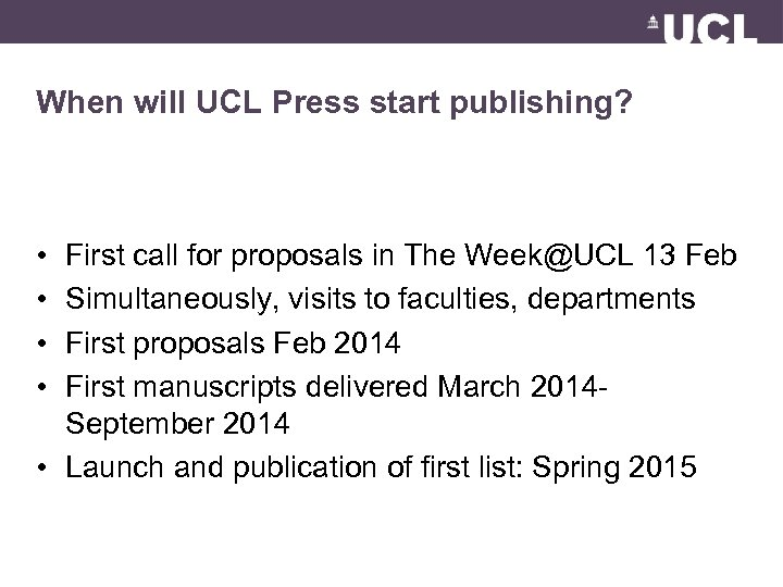 When will UCL Press start publishing? • • First call for proposals in The