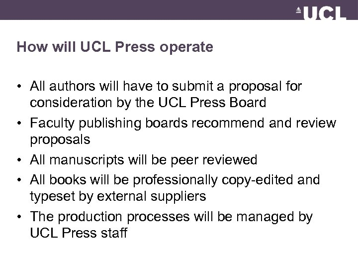 How will UCL Press operate • All authors will have to submit a proposal