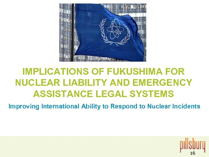 IMPLICATIONS OF FUKUSHIMA FOR NUCLEAR LIABILITY AND EMERGENCY ASSISTANCE LEGAL SYSTEMS Improving International Ability