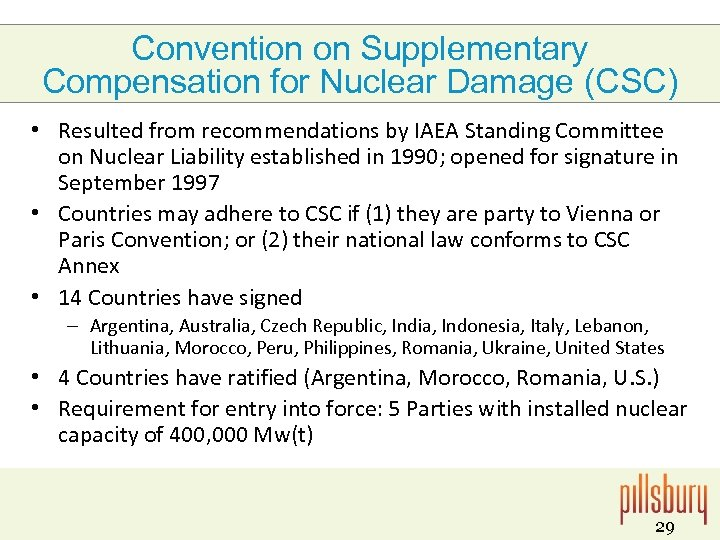 Convention on Supplementary Compensation for Nuclear Damage (CSC) • Resulted from recommendations by IAEA