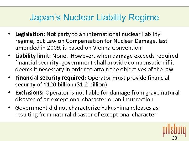 Japan's Nuclear Liability Regime • Legislation: Not party to an international nuclear liability regime,