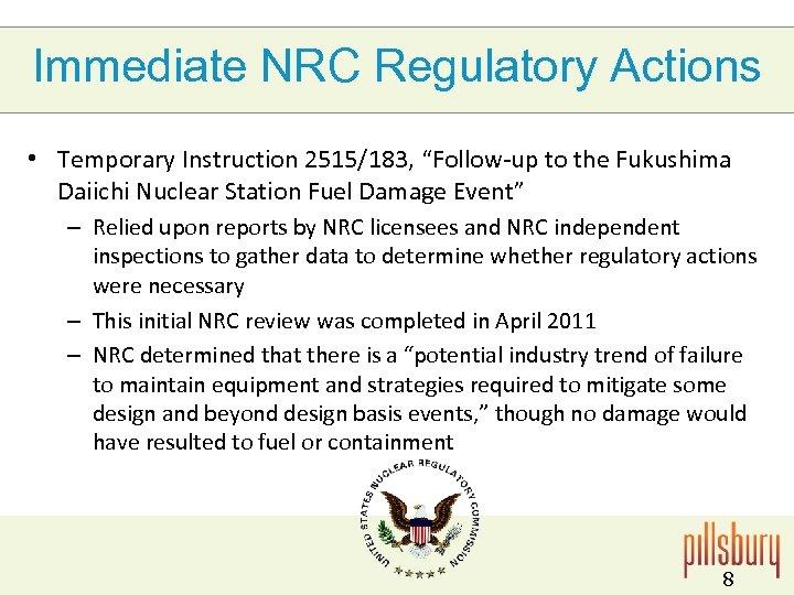 "Immediate NRC Regulatory Actions • Temporary Instruction 2515/183, ""Follow-up to the Fukushima Daiichi Nuclear"