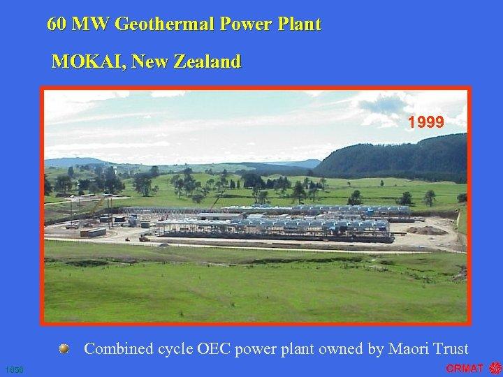 60 MW Geothermal Power Plant MOKAI, New Zealand 1999 Combined cycle OEC power plant