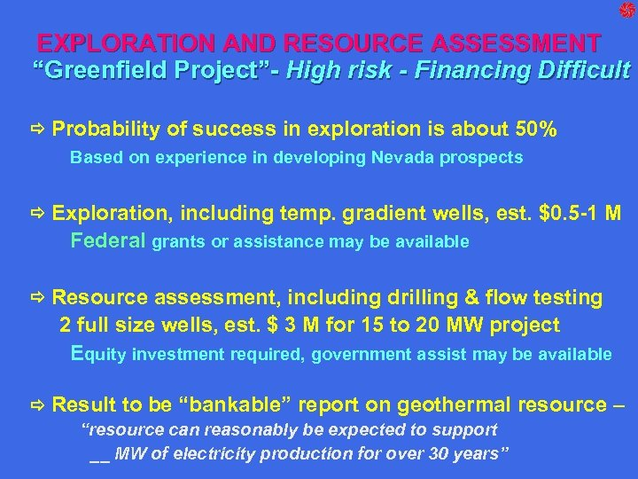 "EXPLORATION AND RESOURCE ASSESSMENT ""Greenfield Project""- High risk - Financing Difficult Probability of success"